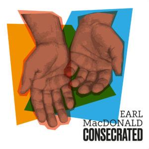 Consecrated, an album of jazz hymn arrangements by pianist Earl MacDonald.